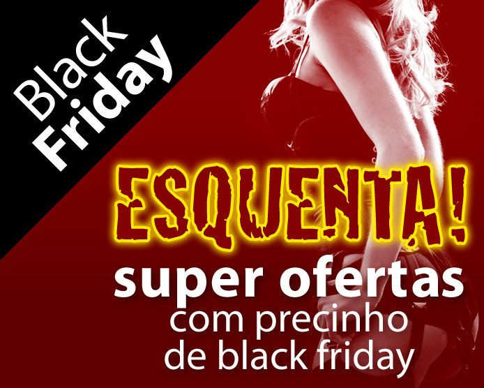 Esquenta! Super ofertas com precinho de Black Friday.